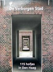 De verborgen stad. 115 hofjes in Den Haag