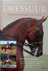 Groot Handboek Dressuur. Dressuuroefeningen van A tot Z