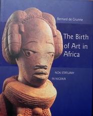 The birth of art in Africa : Nok statuary in Nigeria.